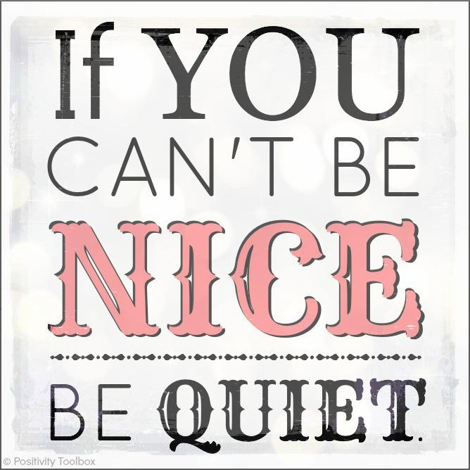 If you can't be nice, be quiet meme
